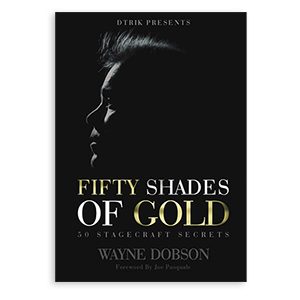 50 Shades Of Gold - 50 Stagecraft Secrets by Wayne Dobson